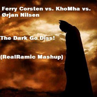 Ferry Corsten vs KhoMha vs Ørjan Nilsen - The Dark Go Diss! (RealRamic Mashup)