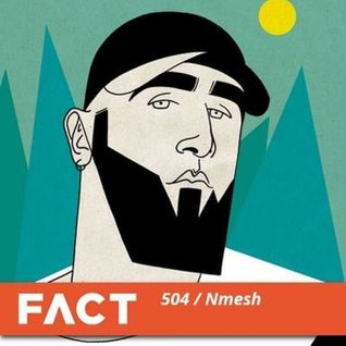 Nmesh - FACT Mix 504: Nmesh (July 13, 2015)