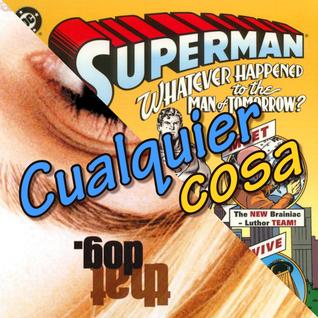 Cualquier cosa #06: Superman, That Dog, el Amor y cualquier cosa