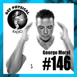 Get Physical Radio #146 mixed by George Morel