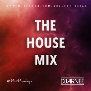 #MixMondays THE HOUSE MIX @DJARVEE