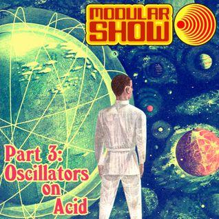 Modular Show Part 3 - Oscillators on Acid