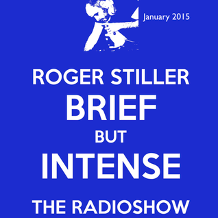 Roger Stiller - Brief But Intense - RadioShow January 2015