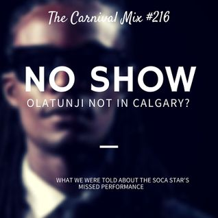Carnival Mix #216 - Olatunji stands up Calgary? - Aug.29.2015