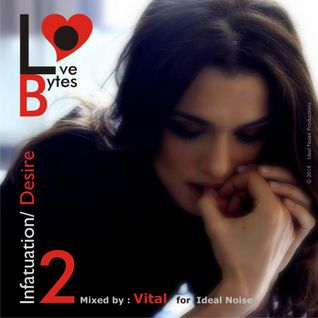 LoveBytes Vol. 2 - Infatuation + Desire (Mixed by Vital for Ideal Noise)
