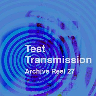 Test Transmission Archive Reel 27