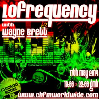 Wayne Brett's Lofrequency Show on Chicago House FM 17-05-14