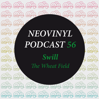 Neovinyl Podcast 56 - Swill - The Wheat Field