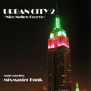 URBAN CITY 2 ~Nice Mellow Groove~
