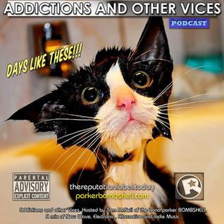 Addictions and Other Vices Podcast 174 - Days Like These!!!