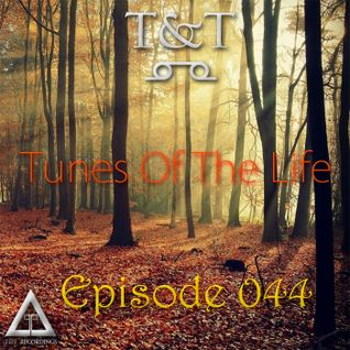 T&T – Tunes Of The Life [Episode 044]