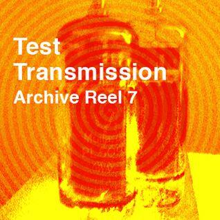 Test Transmission Archive Reel 7