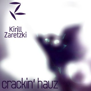 Kirill Zaretzki - Crackin' Hauz March 2012