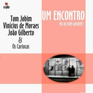 Joao Gilberto, Tom Jobim, Vinicius de Moraes e Os Cariocas – O Encontro 1962