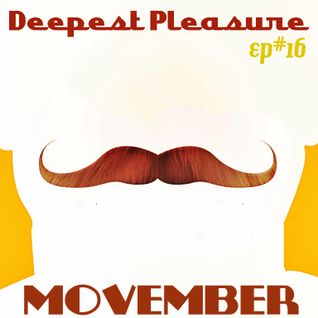 DEEPEST PLEASURE EP#16 MOVEMBER ✪ Mixed by Teddy S