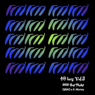 40 bars Vol.3 -2012 Best Playlist- /DJBAO&K-Money