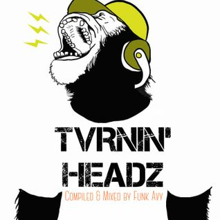 TVRNIN' HEADZ (Compiled & Mixed by Funk Avy)