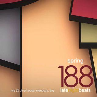 Late Night Beats by Tony Rivera - Episode 188: Spring (Live @ Birra House, MDZ, ARG)