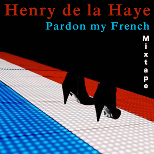 Raoul Mendez presents Henry de la Haye - Pardon My French - French inspired filter house and techno