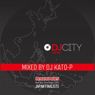 DJ KATO-P - DJcity Japan MATADORS - Aug. 27, 2015