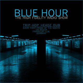 BLUE HOUR #22 - High Fidelity Radio Show, 05.04.2013