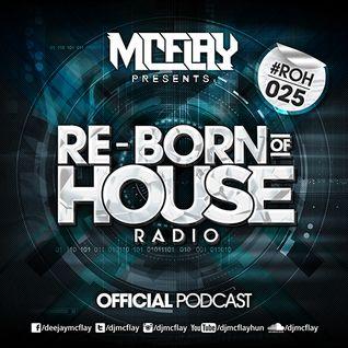 McFlay presents. Re-Born Of House Radio #025