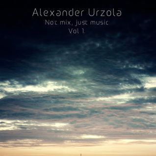 Alexander Urzola - Not mix, just music Vol 1.