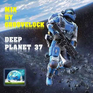 Deep Planet 37 ][ Mix by Groovelock