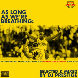 As Long As We're Breathing: An Original Mix of Football Tunes For The New York Red Bulls Supporter