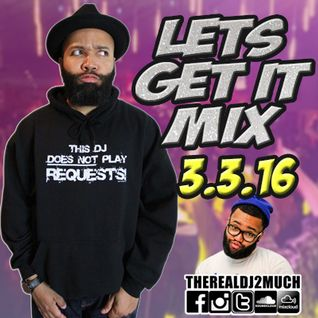 LETS GET IT MIX 03.03.16 THROWBACK