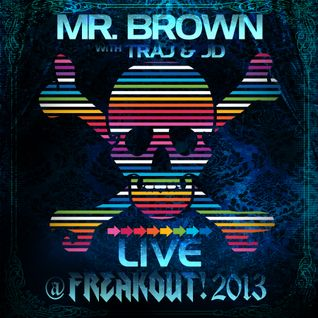 Mr. Brown LIVE @ Freakout 2013 - hosted by Traj & JD