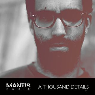 Mantis Radio 191 + A Thousand Details