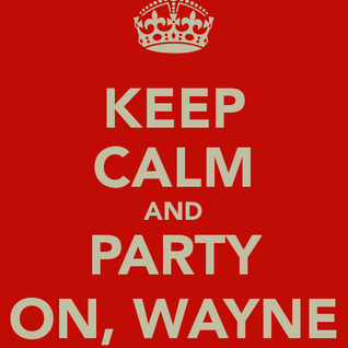 Party on, Wayne!