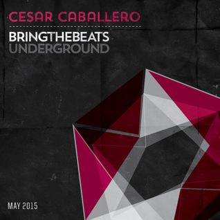 Cesar Caballero - plugged into the bringthebeats underground - May 2015
