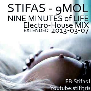 Stifas - 9MOL(Nine Minutes of Life, Extended Electro-house mix, 2013-03-07)