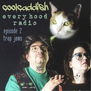 coolcaddish-EVERYHOOD RADIO EPISODE 2 (all the trap jams)