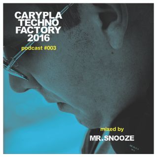 Carypla Techno Factory Podcast #003 mixed by Mr. Snooze