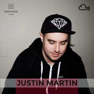 SOHO HOUSE MUSIC // 013: JUSTIN MARTIN