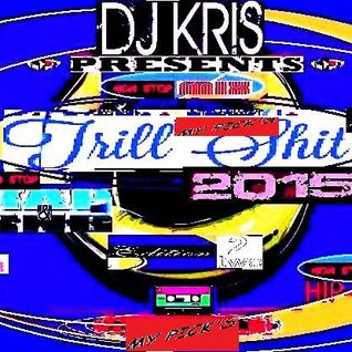 ^DjKris Pres^ TRILL' SHIT VOL 2 *R&B/HipHop/Rap*  (MyPickS) -2015- VariousArtists- NoN-Stop MixeD
