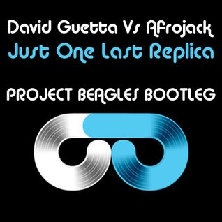 Afrojack Vs David Guetta - Just One Last Replica (Project Beagles Mashup)