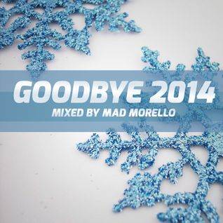 Mad Morello - Goodbye 2014 Mix