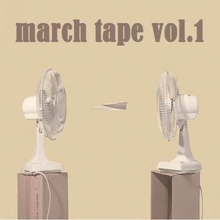 March Tape vol.1