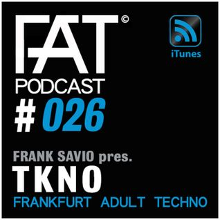 FAT Podcast - Episode #026 | with Frank Savio & Tkno (Selected Rec, Audio Elite, Reload Rec)