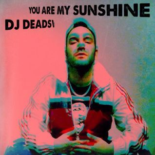 DJ DEADSWAN - YOU ARE MY SUNSHINE