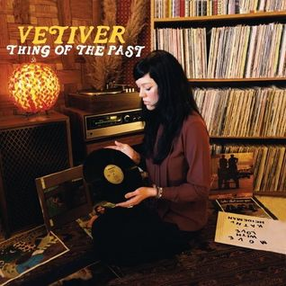 Vetiver - Thing Of The Past (The Originals)