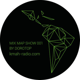 Mix Map Show#1 by Dorotop - Kmah Radio