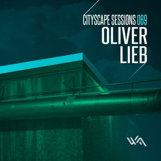 Oliver Lieb Guestmix for Cityscape Sessions 069 / October 2012