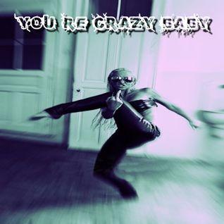 You`re Crazy Baby