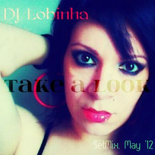 DJ Lobinha - Take A Look ( SetMix May '12 )