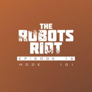 The Robots Riot. Episode 16: Mode 101